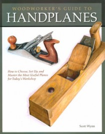 WOODWORKER'S GUIDE TO HAND PLANES by SCOTT WYNN